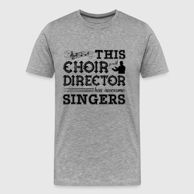 This Choir Director Has Awesome Singers Shirt - Men's Premium T-Shirt