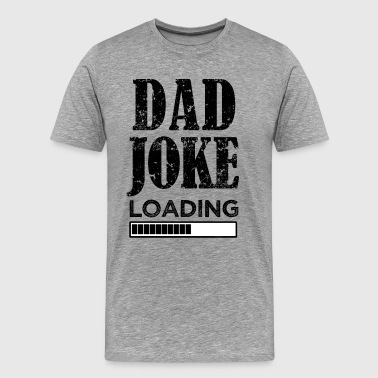 Dad Joke Loading funny saying men's shirt - Men's Premium T-Shirt
