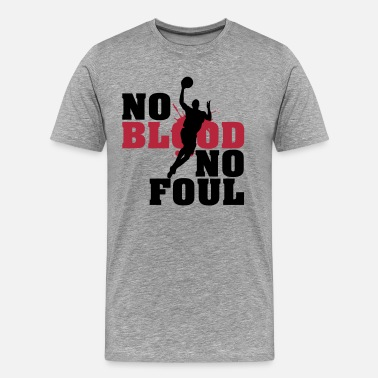 No Blood No Foul Baskettball: No blood no foul - Men's Premium T-Shirt
