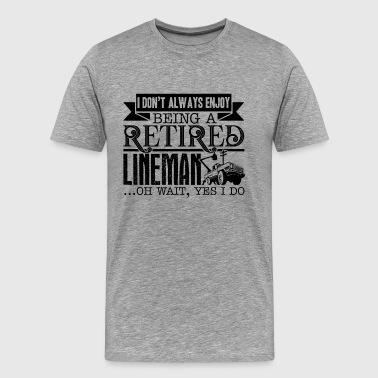 Being A Retired Lineman Shirt - Men's Premium T-Shirt