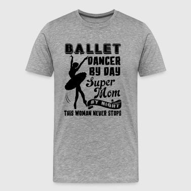 Ballet Dancer Mom Shirt - Men's Premium T-Shirt