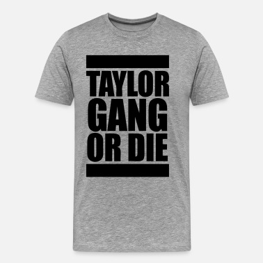 Taylor Gang Or Die Taylor Gang Or DIe - stayflyclothing.com - Men's Premium T-Shirt
