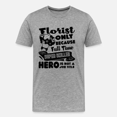Florist Florist Job Title - Men's Premium T-Shirt