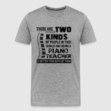 Being A Piano Teacher Shirt - Men's Premium T-Shirt
