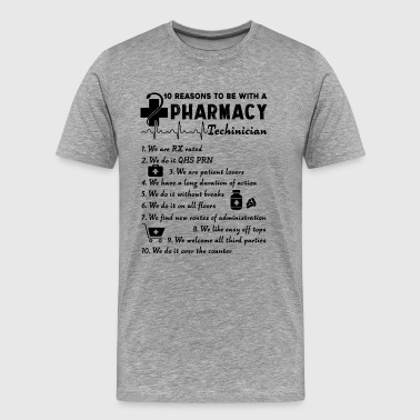 Pharmacy Reasons To Be With A Pharmacy Technician Shirt - Men's Premium T-Shirt