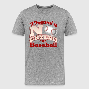 There's No Crying in Baseball - Men's Premium T-Shirt