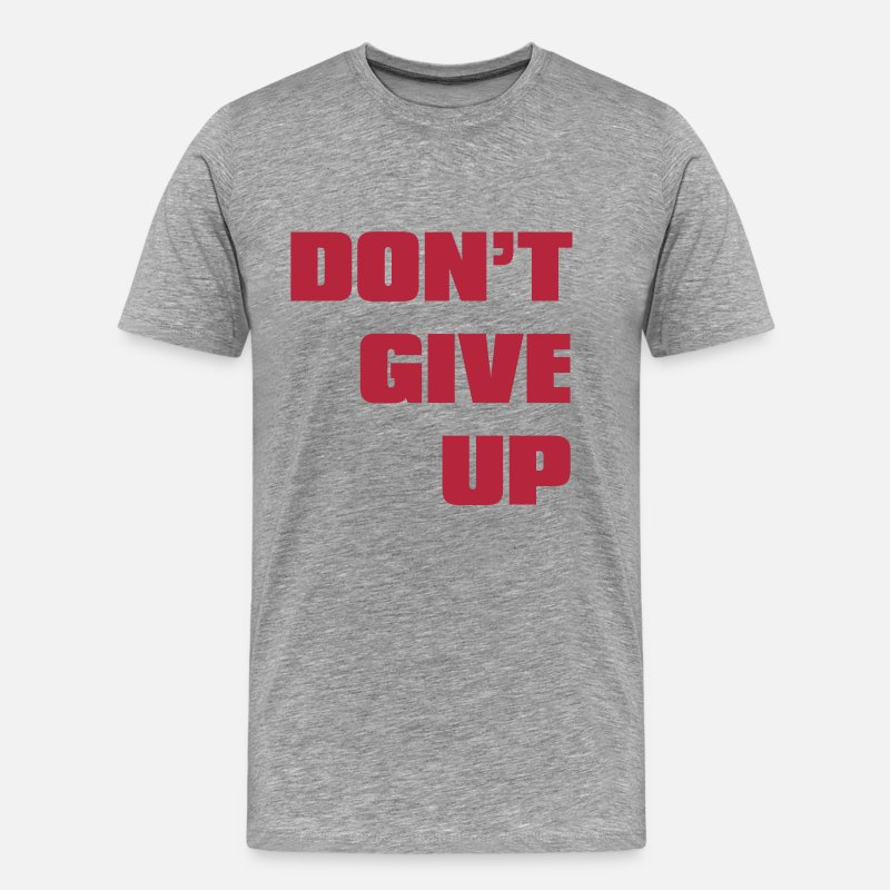 Gift Idea T-Shirts - don't give up - Men's Premium T-Shirt heather gray