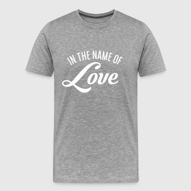 In the name of Love - Men's Premium T-Shirt