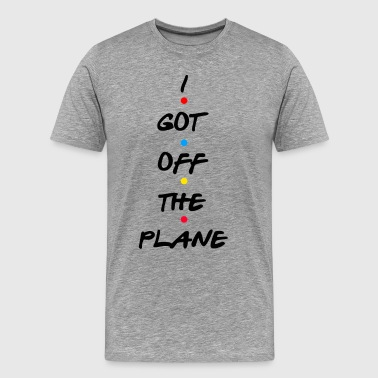 Jennifer Aniston Friends Quote - I Got Off The Plane - Men's Premium T-Shirt