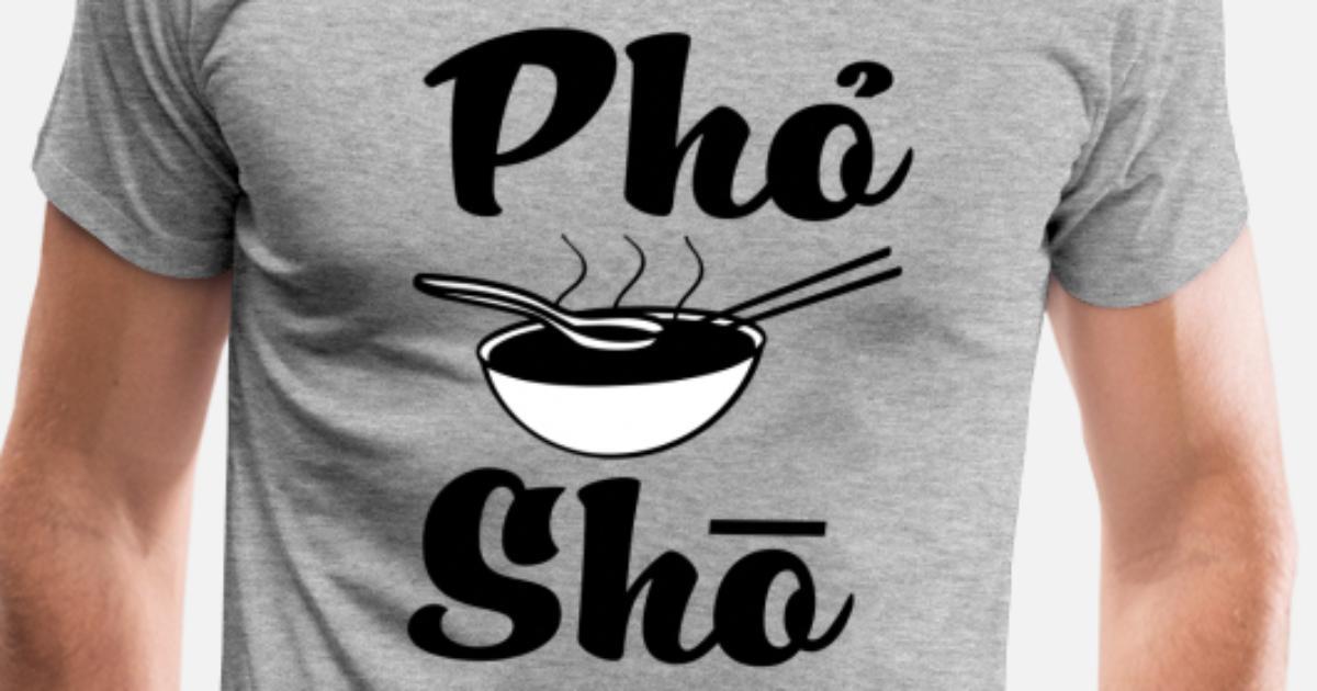 0253e404c Pho Sho Soup Funny Shirt Men's Premium T-Shirt | Spreadshirt
