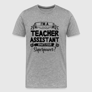 Teacher Assistant Superpower Shirt - Men's Premium T-Shirt