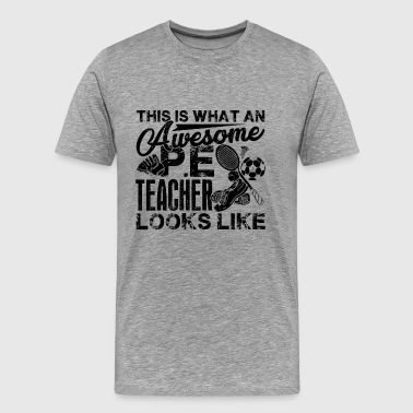 Awesome PE Teacher Shirt - Men's Premium T-Shirt