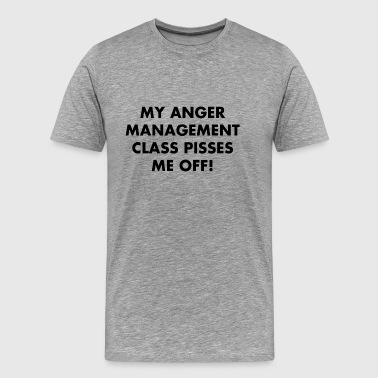 Pissed-off  My Anger Management Class Pisses Me Off - Men's Premium T-Shirt