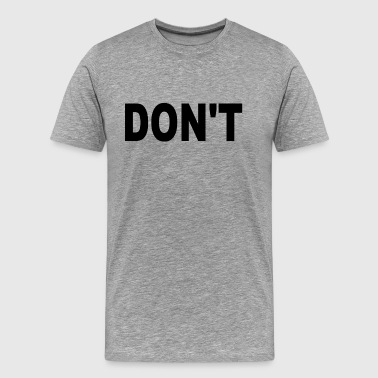 Don't - Men's Premium T-Shirt