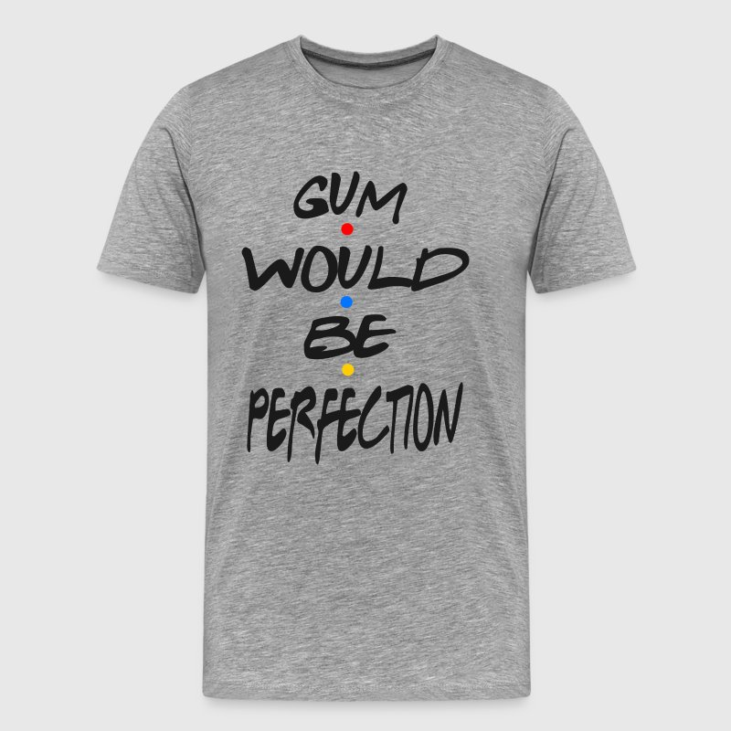 Friends Quote - Gum Would Be Perfection - Men's Premium T-Shirt