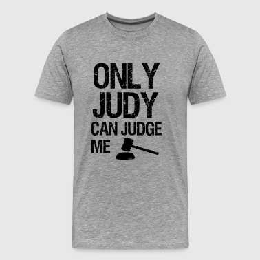Judge Judy Only Judy can Judge me funny saying shirt - Men's Premium T-Shirt