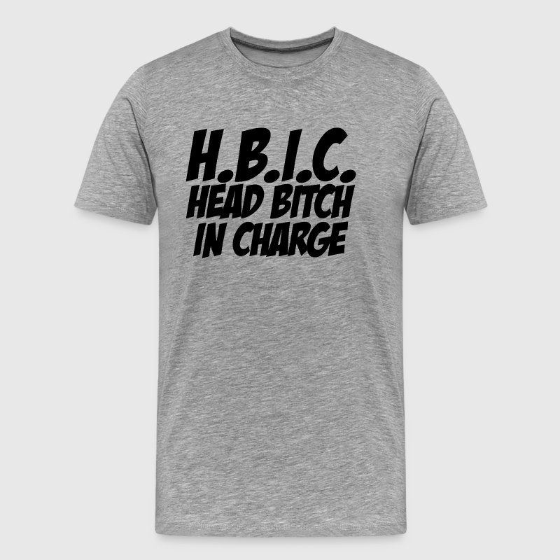 HBIC Head Bitch In Charge - Men's Premium T-Shirt