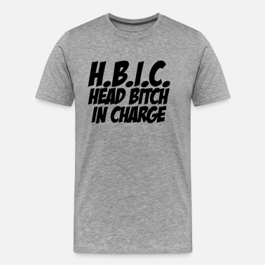 Hbic HBIC Head Bitch In Charge - Men's Premium T-Shirt