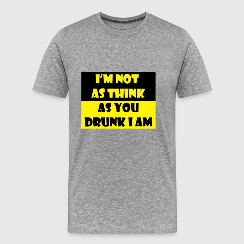 I'm not as think as you drunk I am - Men's Premium T-Shirt