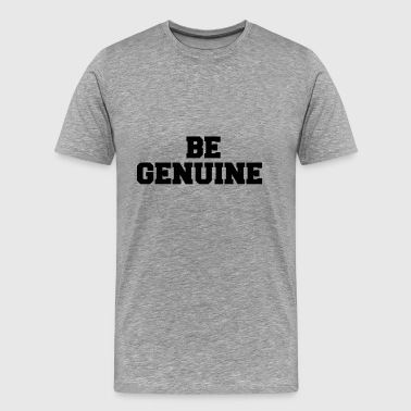 Genuine BE GENUINE - Men's Premium T-Shirt
