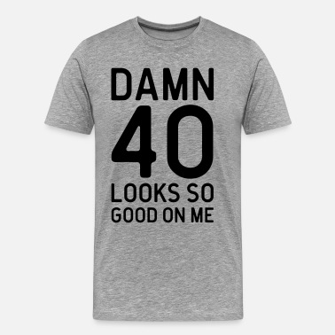 40th Birthday 40 Looks Good Quote