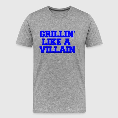 GRILLIN LIKE A VILLAIN - Men's Premium T-Shirt
