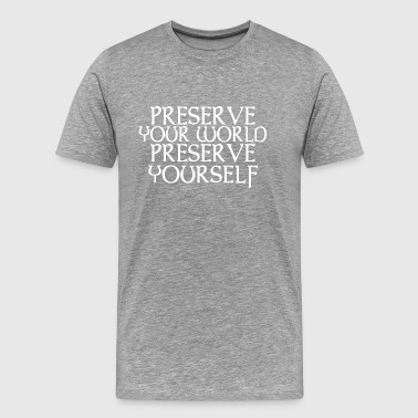 Preserve your world Preserve yourself - Men's Premium T-Shirt