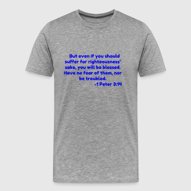 Righteousness But even if you should suffer for righteousness s - Men's Premium T-Shirt