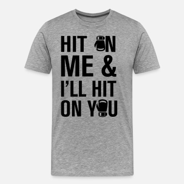 Hit Me Hit On Me And - Men's Premium T-Shirt