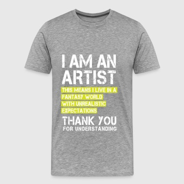 I am an Artist ... White Font for Dark Shirts - Men's Premium T-Shirt