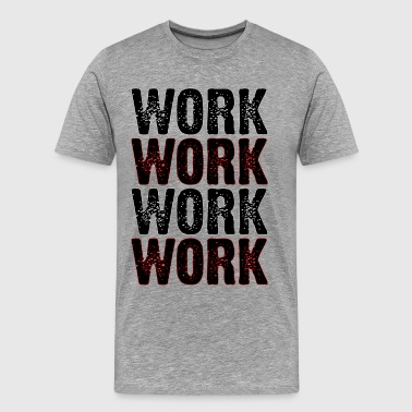 Work For It Work Work Work Work Work - Men's Premium T-Shirt