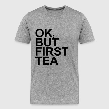 ok_but_first_tea - Men's Premium T-Shirt