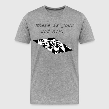 Zod Where is your Zod now? - Men's Premium T-Shirt
