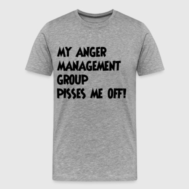 My Anger Management Class Pisses Me Off My anger management group pisses me off - Men's Premium T-Shirt