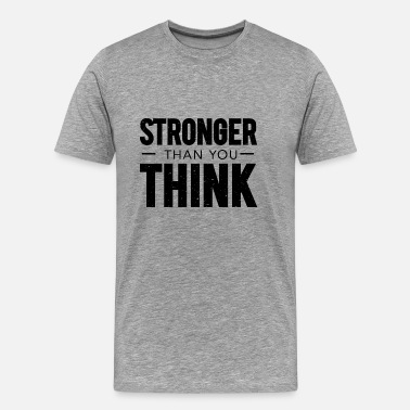 Stronger Than You Think Stronger Than You Think - Men's Premium T-Shirt
