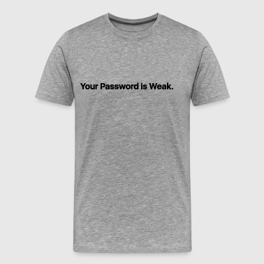 Dick Insults Your Password is Weak. - Men's Premium T-Shirt