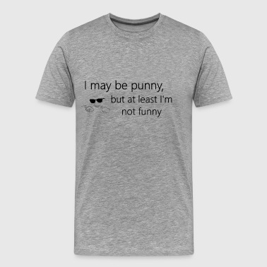 Punny I may be punny, but at least I'm not funny - Men's Premium T-Shirt