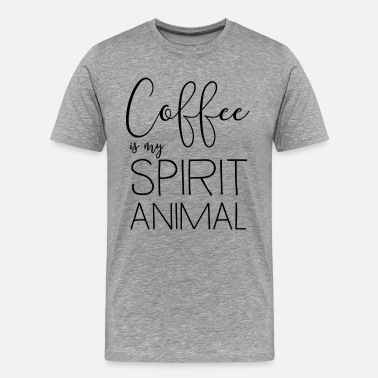 Spirit Animal Coffee is my spirit animal - Men's Premium T-Shirt