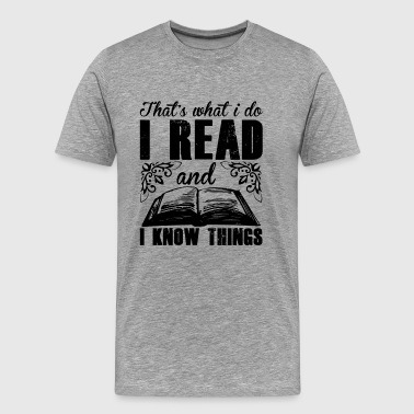 I Read And I Know Things Shirt - Men's Premium T-Shirt