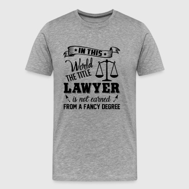 The Title Lawyer Is Not Earned Shirt - Men's Premium T-Shirt
