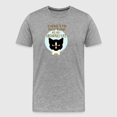 No Such Thing as an Ordinary Cat - Men's Premium T-Shirt