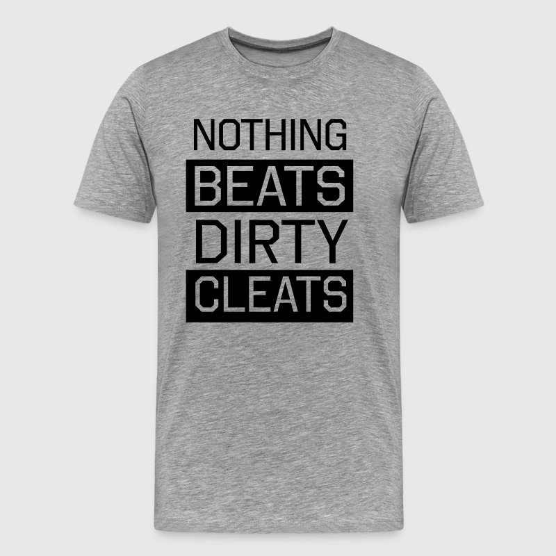 Nothing beats dirty cleats - Men's Premium T-Shirt