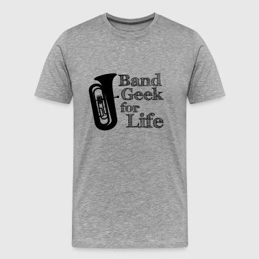 Tuba Band Geek for Life - Men's Premium T-Shirt