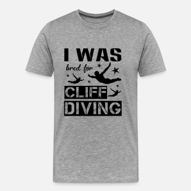 Cliff Diving I Was Bred For Cliff Diving Shirt - Men's Premium T-Shirt