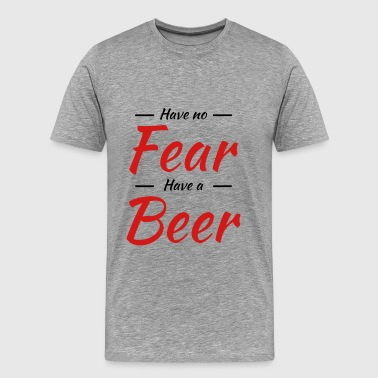 Have no fear,have a beer - Men's Premium T-Shirt