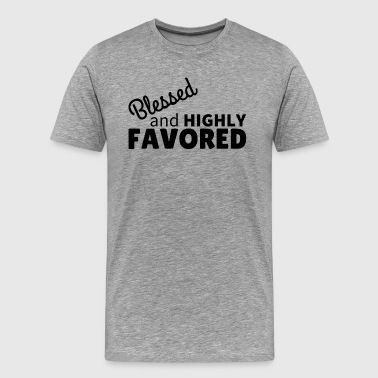 Blessed & Highly Favored - Men's Premium T-Shirt
