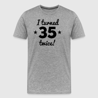 I Turned 35 Twice 70th Birthday - Men's Premium T-Shirt