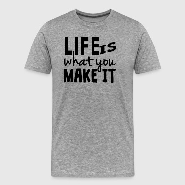 Life Is What You Make It - Men's Premium T-Shirt