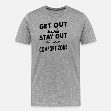 Zoned Out Stay Out Of Your Comfort Zone - Men's Premium T-Shirt