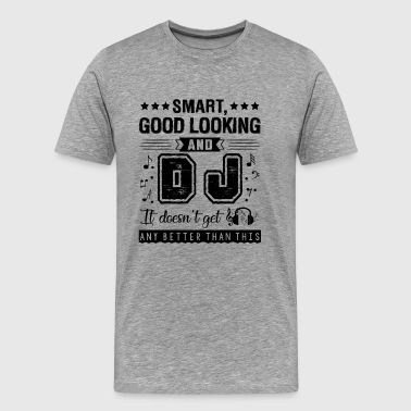 Smart Good Looking DJ Shirt - Men's Premium T-Shirt
